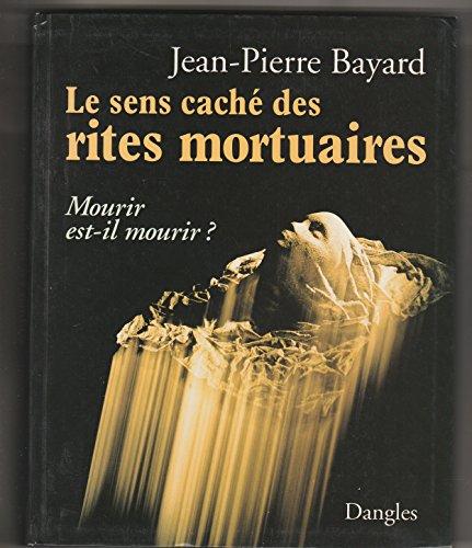 9782703303855: Le sens cache des rites mortuaires : mourir est il mourir ?
