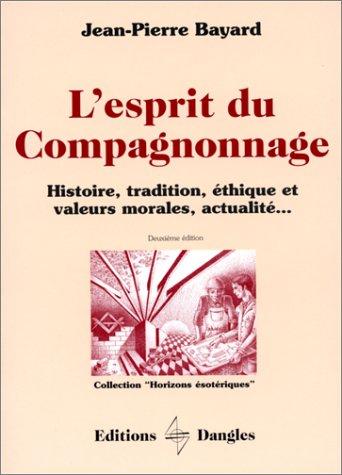 9782703304159: L'Esprit du compagnonnage : Histoire, tradition, éthique et valeurs morales, actualités...