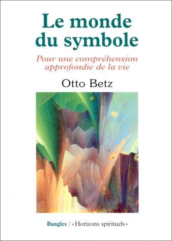 9782703304425: Le Monde du symbole : Pour une compréhension approfondie de la vie