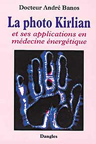 9782703304616: La Photo Kirlian et ses applications en médecine énergétique