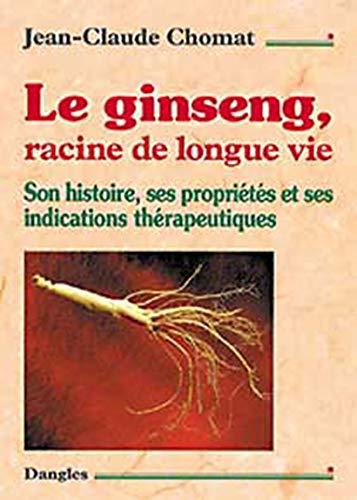 9782703304944: Le Ginseng, racine de longue vie. Son histoire, ses propriétés et ses indications thérapeutiques