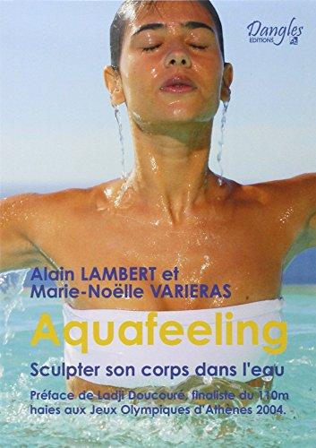 AQUAFEELING SCULPER SON CORPS DANS L EAU: LAMBERT A VARIERAS M