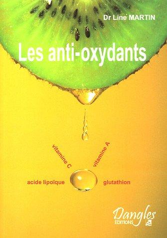 Les anti-oxydants : Des substances débordantes de santé: Line Martin