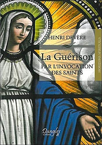 GUÉRISON PAR L'INVOCATION DES SAINTS (LA): DEVERE H