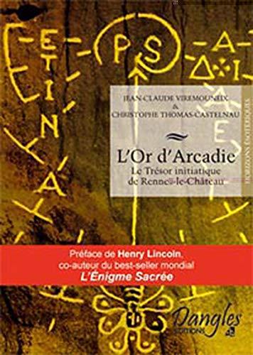 9782703306962: L'Or d'Arcadie : Le Trésor initiatique de Rennes-le-Château