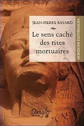 SENS CACHE DES RITES MORTUAIRES -LE-: BAYARD JEAN PIERRE