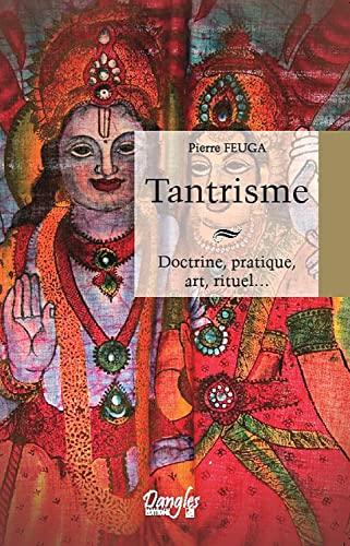 TANTRISME DOCTRINE PRATIQUE ART RITUEL: FEUGA PIERRE