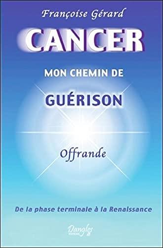 9782703309611: Cancer mon chemin de guérison - De la phase terminale à la Renaissance
