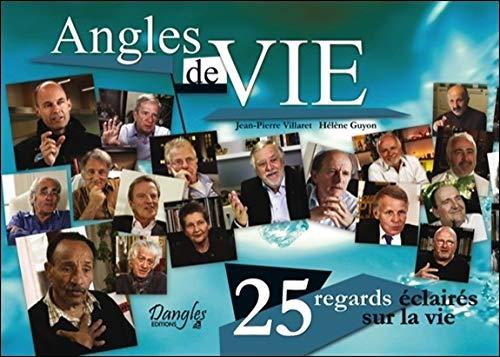 Angles de vie - 25 regards éclairés sur la vie: Jean-Pierre Villaret & Hélène Guyon