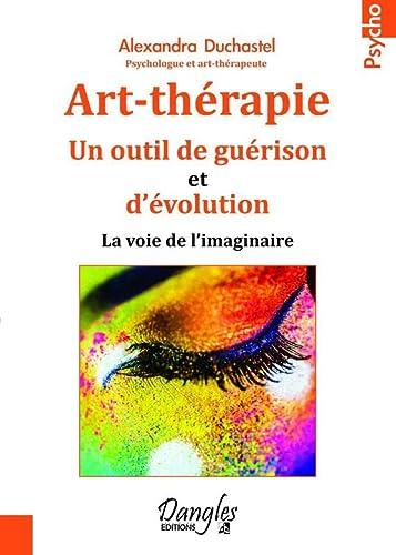 ART THERAPIE UN OUTIL DE GUERISON ET D E: DUCHASTEL ALEXANDRA