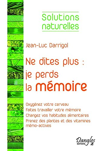 NE DITES PLUS JE PERDS LA MEMOIRE: DARRIGOL JEAN LUC