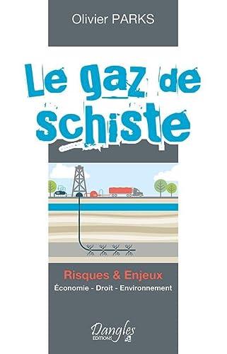 GAZ DE SCHISTE -LE- RISQUES ET ENJEUX: PARKS OLIVIER