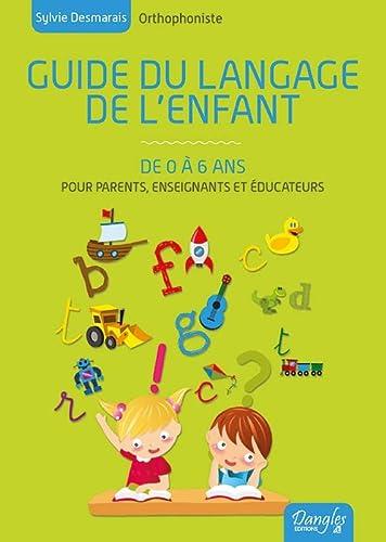GUIDE DU LANGAGE DE L ENFANT DE 0 A 6 AN: DESMARAIS SYLVIE