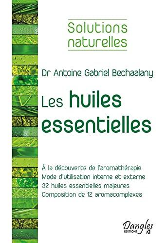 HUILES ESSENTIELLES (LES): BECHAALANY ANTOINE-GABRIEL