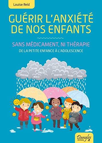 9782703310945: Guérir l'anxiété de nos enfants - Sans médicament, ni thérapie - De la petite enfance à l'adolescence