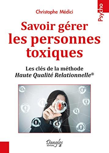 9782703310983: Savoir g�rer les personnes toxiques - Les cl�s de la m�thode Haute Qualit� Relationnelle