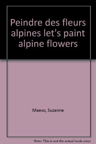 9782703802563: Peindre des fleurs alpines let's paint alpine flowers