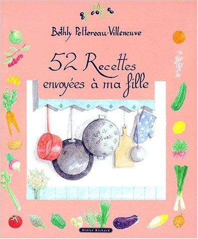 52 recettes envoy?es ? ma fille: Peltereau-Villeneuve, Bethly