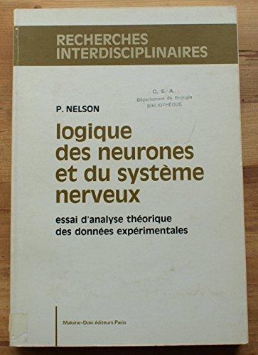 9782704001125: Logique des neurones et du système nerveux: Essai d'analyse théorique des données expérimentales (Recherches interdisciplinaires) (French Edition)