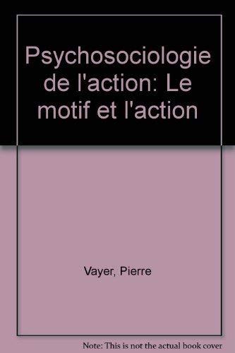 Psychosociologie de l'Action le motif et l'action: Vayer Pierre Toulouse