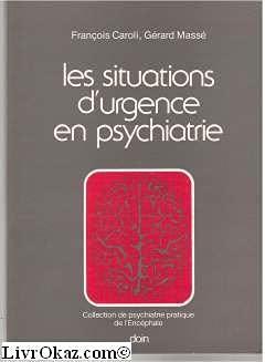 Les situations d'urgence en psychiatrie: François Caroli Gérard