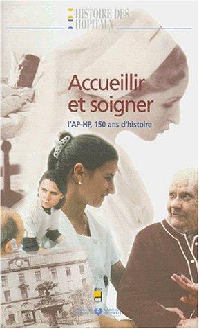 9782704010325: Accueillir et soigner: L'AP-HP, 150 ans d'histoire