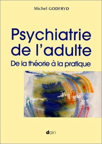 PSYCHIATRIE DE L'ADULTE. De la théorie à la pratique - Michel Godfryd