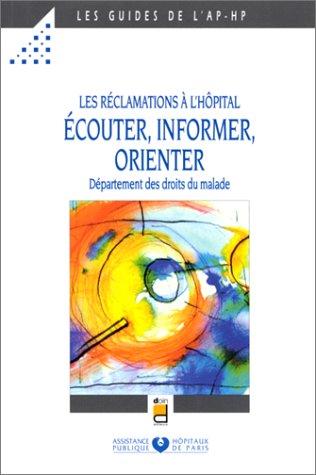 Les réclamations à l'hôpital : écouter, informer, orienter: ...