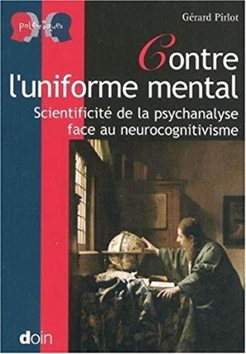 9782704012831: Contre l'uniforme mental : Scientificit� de la psychanalyse face au neurocognitivisme