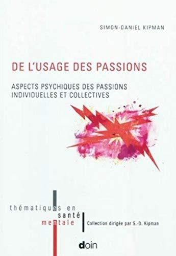 De l'usage des passions : Aspects psychiques des passions individuelles et collectives: S. D. ...
