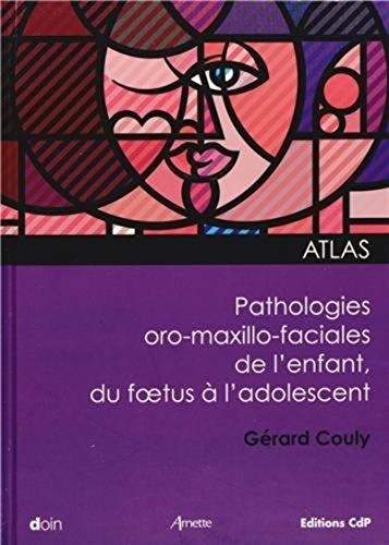 Atlas des pathologies maxillo faciales de l'enfant : du foetus a l'adolescent: Couly G