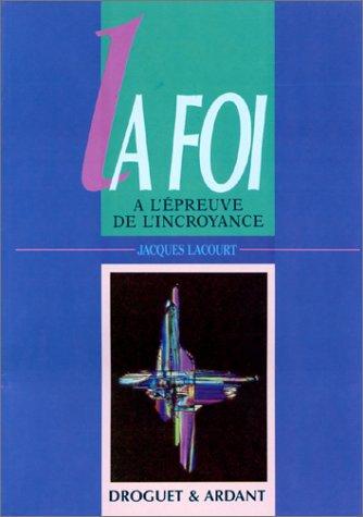 La foi à l'épreuve de l'incroyance: Lacourt, Jacques