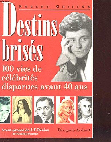 9782704106868: Destins bris�s : 100 vies de c�l�brit�s disparues avant quarante ans