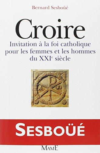 9782704107315: CROIRE. Invitation à la foi catholique pour les femmes et les hommes du XXIème siècle (Ouvrages de Référence)