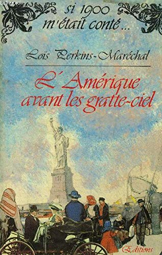 L'Amérique avant les gratte-ciel (Collection Si 1900: PERKINS-MARECHAL LOÏS