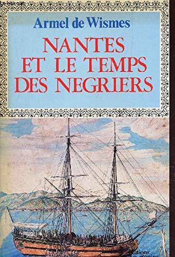 Nantes et le temps des négriers: Armel De Wismes
