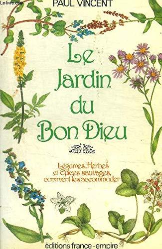 Le jardin du Bon Dieu: Le livre des legumes et des epices sauvages (French Edition) (2704803544) by Vincent, Paul