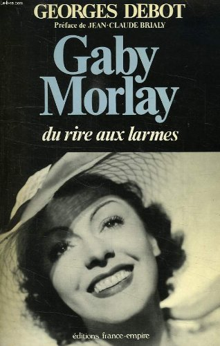 Gaby Morlay, du rire aux larmes (French Edition): Debot, Georges
