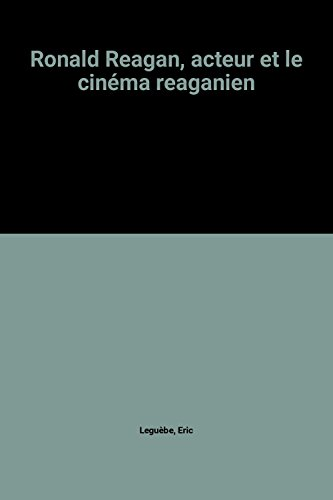 Ronald Reagan, acteur et le cinema reaganien (French Edition) (270480558X) by Leguebe, Eric