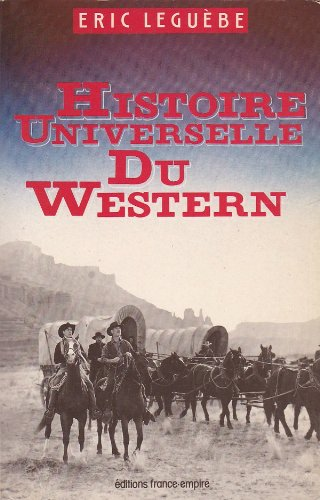 Histoire universelle du western (French Edition) (2704806004) by Eric Leguebe
