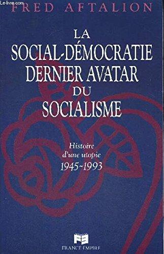 9782704807246: La social-démocratie, dernier avatar du socialisme. Histoire d'une utopie, 1945-1993