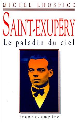 Saint-Exupery: Le paladin du ciel (French Edition): Lhospice, Michel