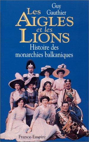 9782704808014: Les aigles et les lions: Histoire des monarchies balkaniques de 1817 a 1974 (French Edition)