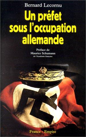 Un pr?fet sous l'occupation allemande, pr?face de: Lecornu, Bernard