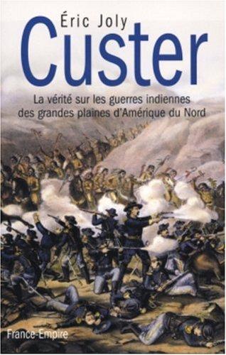 9782704809912: Custer : La vérité sur les guerres indiennes des grandes plaines d'Amérique du Nord