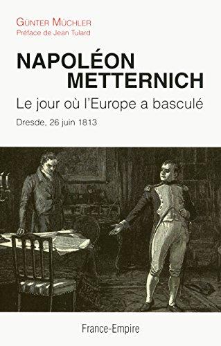 9782704812240: Napoléon Metternich : Le jour où l'Europe à basculé, Dresde, 26 juin 1813