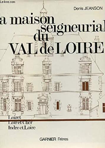 La maison seigneuriale du Val de Loire.: JEANSON Denis