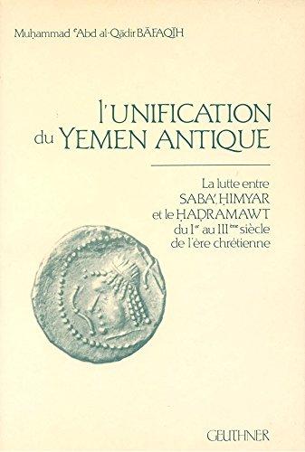 9782705304942: L'unification du Yemen Antique. La lutte entre Saba' Himyar et le Hadramawt du Ier au IIIe siècle
