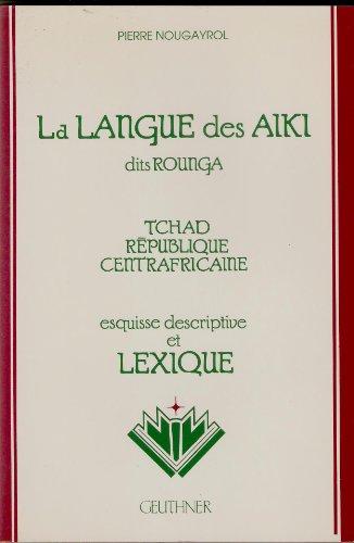 La langue des Aiki dits Rounga, Tchad, République Centrafricaine: esquisse descriptive et ...