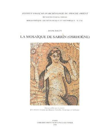 Les mosaïques mosaïques de Sarrîn (Osrhoène) [Bibliotheque: Janine Balty